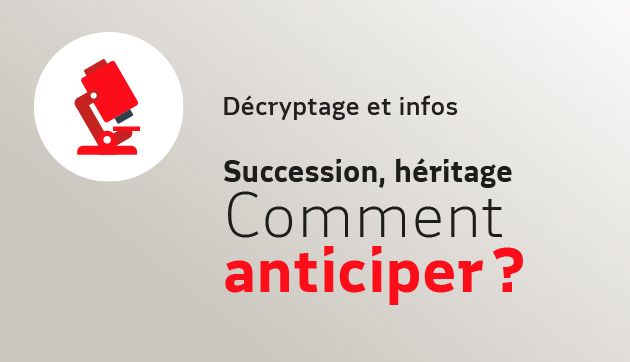 Succession, héritage, comment anticiper ?